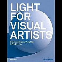 Light for Visual Artists: Understanding and Using Light in Art & Design