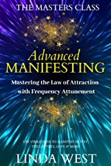 Advanced Manifesting: Mastering the Law of Attraction With Frequency Attunement: Use Vibrations to Manifest Money, the Lottery, Love & More Kindle Edition
