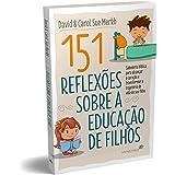 151 Reflexões sobre a educação de filhos: Sabedoria bíblica para alcançar o coração e transformar a trajetória de vida do seu