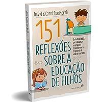 151 Reflexões sobre a educação de filhos: Sabedoria bíblica para alcançar o coração e transformar a trajetória de vida…
