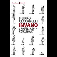 Invano: Il potere in Italia da De Gasperi a questi qua