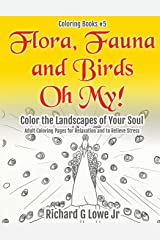 Flora, Fauna and Birds Oh My! Color the Landscapes of Your Soul: Adult Coloring Pages for Relaxation and to Relieve Stress (Coloring Books) (Volume 5) Paperback