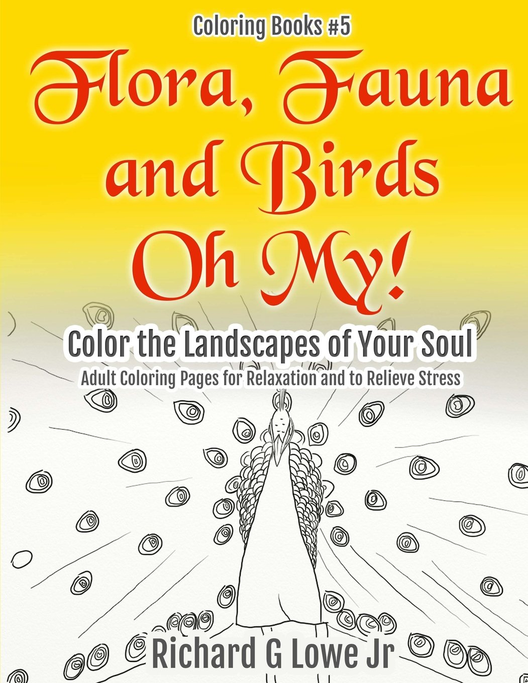 Download Flora, Fauna and Birds Oh My! Color the Landscapes of Your Soul: Adult Coloring Pages for Relaxation and to Relieve Stress (Coloring Books) (Volume 5) pdf epub