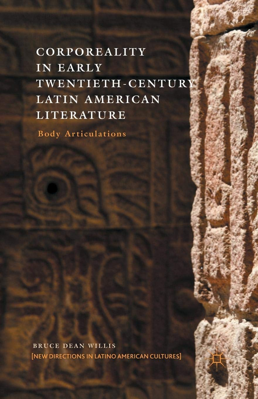 Corporeality in Early Twentieth-Century Latin American Literature: Body Articulations (New Directions in Latino American Cultures) by Palgrave Macmillan