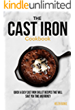 The Cast Iron Cookbook: Quick & Easy Cast Iron Skillet Recipes that will save you Time & Money.