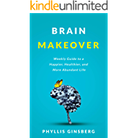 Brain Makeover: A Weekly Guide to a Happier, Healthier and More Abundant Life