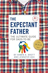 The Expectant Father: The Ultimate Guide for Dads-to-Be (Fourth Edition) (New Father Series) Kindle Edition