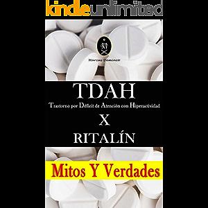 TDAH - Trastorno por Déficit de Atención con Hiperactividad x RITALÍN. Mitos Y Verdades (Spanish Edition)