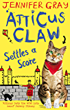 Atticus Claw Settles a Score (Atticus Claw- World's Greatest Cat Detective Book 3)