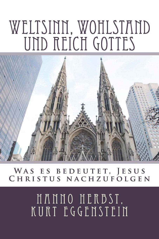 Weltsinn, Wohlstand und Reich Gottes: Was es bedeutet, Jesus Christus nachzufolgen (Die großen Lebens- und Kirchenfragen, Band 6)