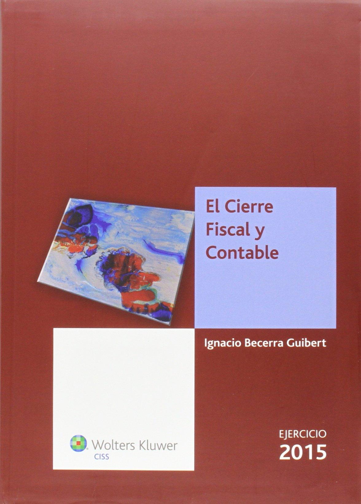 Cierre Fiscal Y Contable,El 2015: Amazon.es: Ignacio Becerra Guibert: Libros