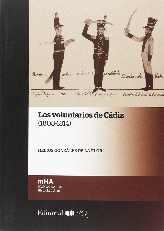 Los voluntarios de Cádiz 1808-1814 : 45 Monografías. Historia y ...