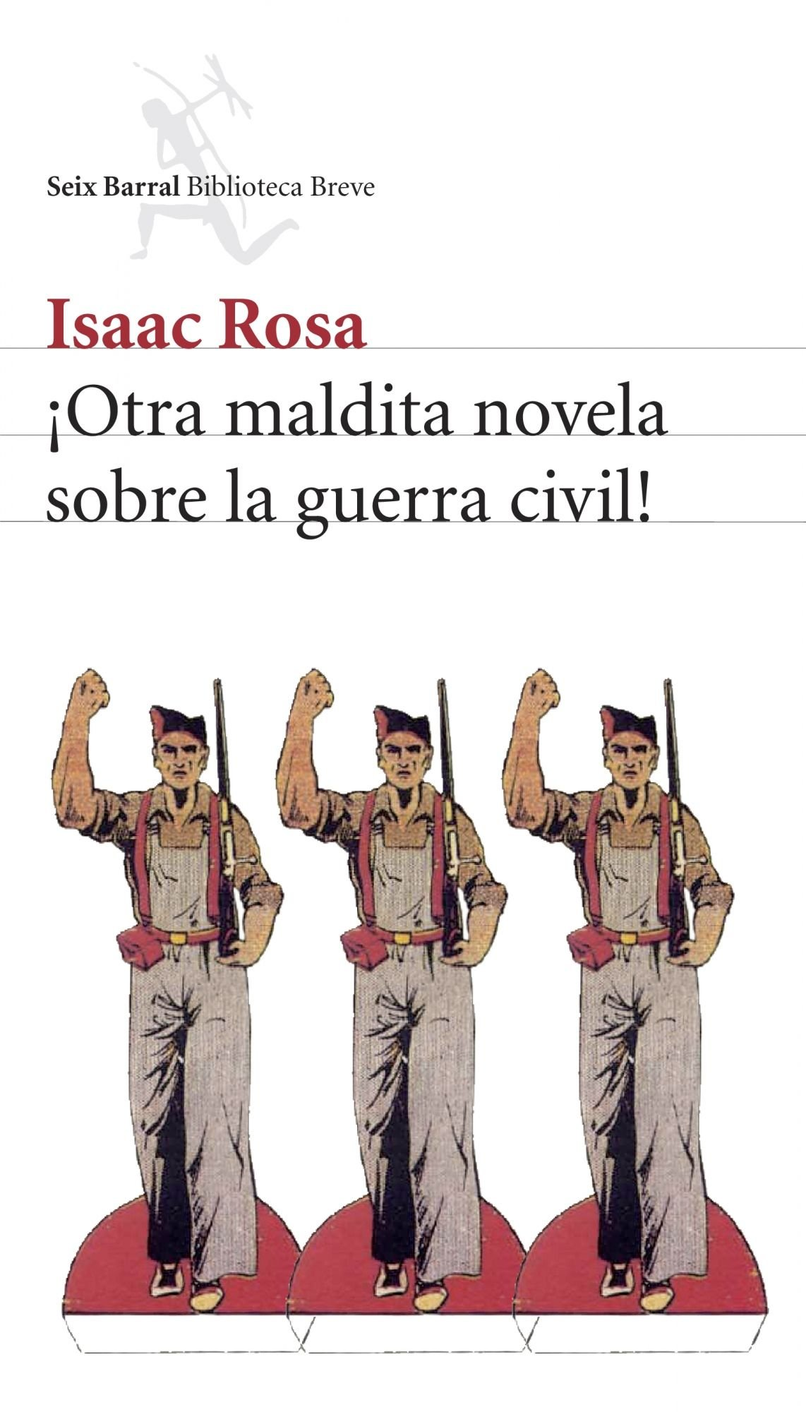 Otra maldita novela sobre la guerra civil! Biblioteca Breve: Amazon.es: Rosa, Isaac: Libros
