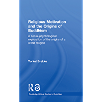Religious Motivation and the Origins of Buddhism: A Social-Psychological Exploration of the Origins of a World Religion (Routledge Critical Studies in Buddhism) (English Edition)