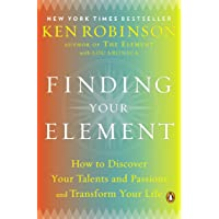 Finding Your Element: How to Discover Your Talents and Passions and Transform Your...