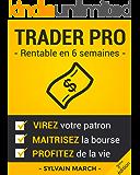 Trader Pro : Rentable en 6 semaines: Virez votre patron, maîtrisez la Bourse, et profitez de la vie ! (French Edition)