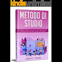 METODO DI STUDIO; Imparare a studiare seguendo le tecniche degli studenti di successo, ottenendo migliori risultati in meno tempo