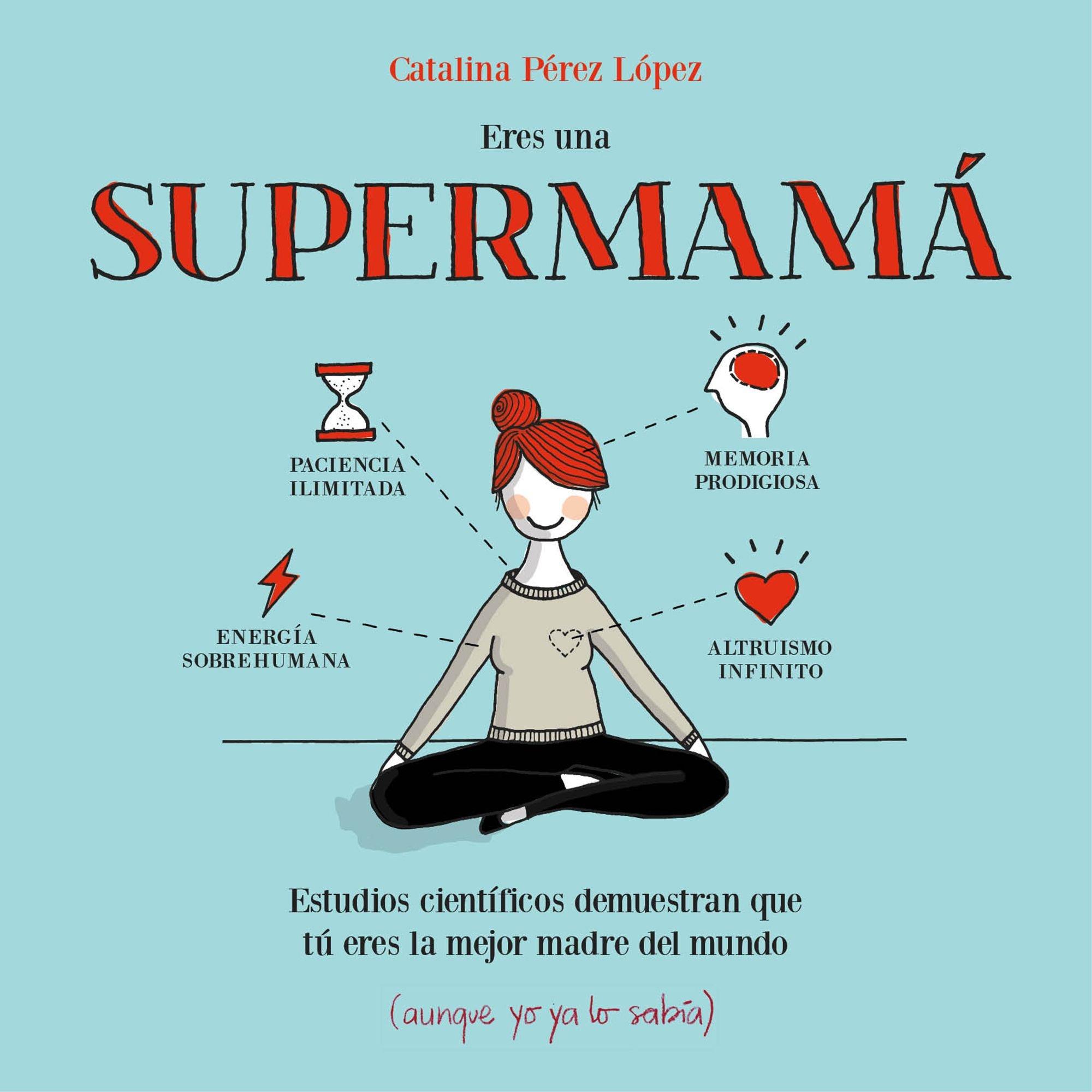Eres una supermamá: Estudios científicos demuestran que tú eres la mejor  madre del mundo aunque yo ya lo sabía Pequeños libros: Amazon.es: Catalina  Plé: ...