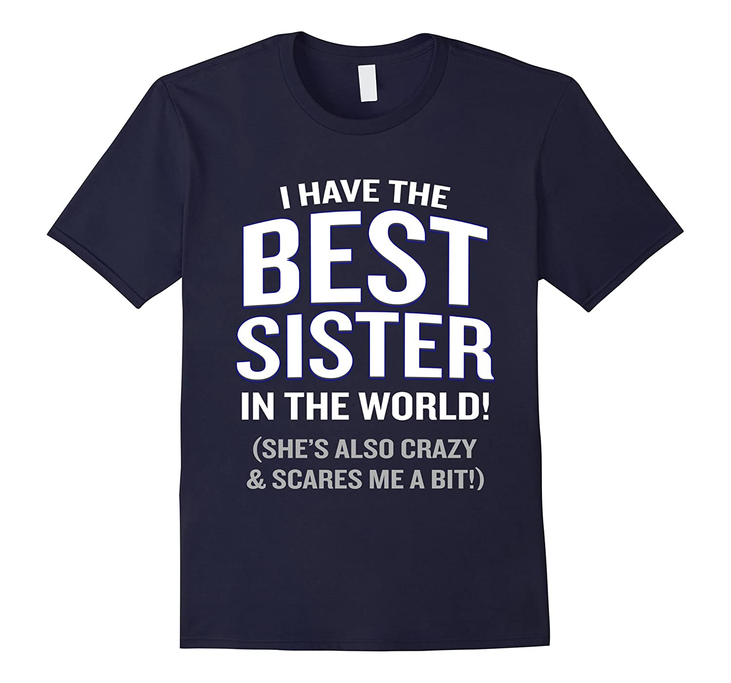 I Have The Best Sister In The World T-Shirt Funny Quote