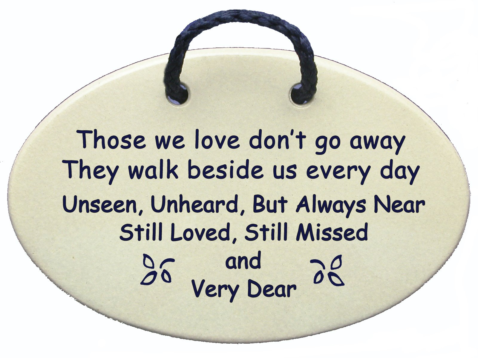 Those we love don't go away They walk beside us everyday but always near still loved, still missed and very dear. Reduced price for this wall plaque with saying offsets shipping cost. Made in USA