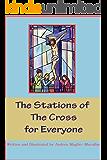 The Stations of the Cross for Everyone: Lent, Lenten Devotionals, Prayer