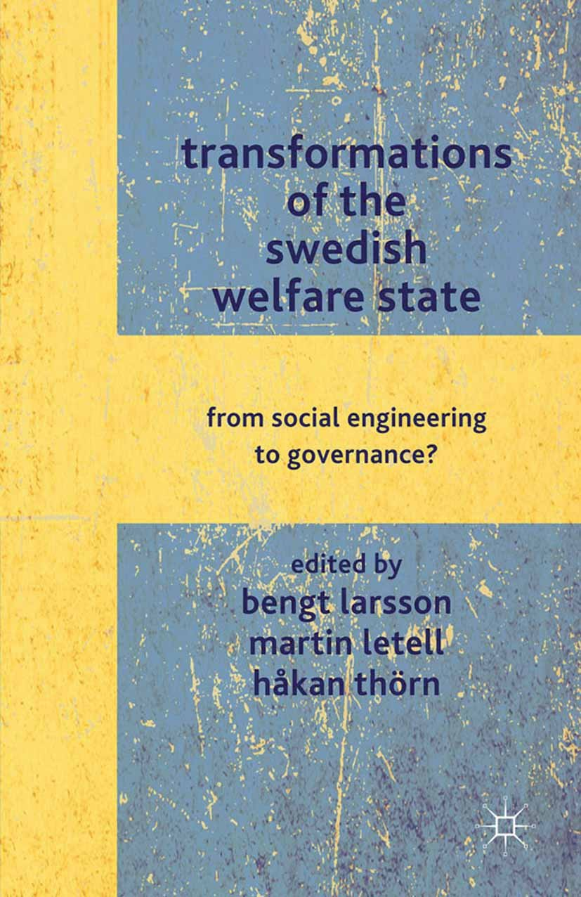 Transformations Of The Swedish Welfare State  From Social Engineering To Governance   English Edition