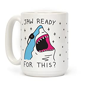 LookHUMAN Jaw Ready For This? Shark White 15 Ounce Ceramic Coffee Mug