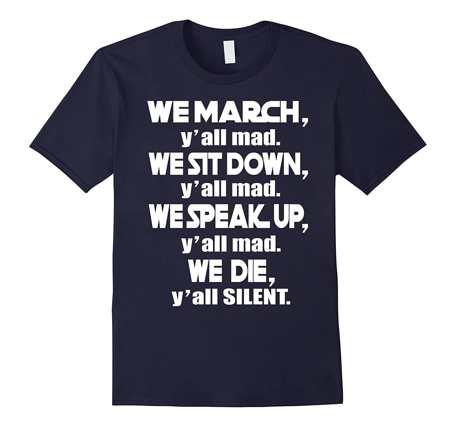 We March Yall Mad We Die Yall Silent T-shirt-FL
