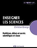 Enseigner les sciences: Problèmes, débats et savoirs scientifiques en classe (Le point sur… Pédagogie)