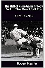 Hall of Fame Game Trilogy Vol. I: The Dead Ball Era  1870-1920's (Hall off Fame Game Book 1) Kindle Edition