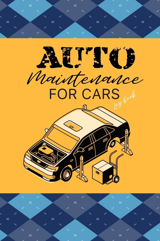 Car Repair And Maintenance >> Auto Maintenance Logbook For Cars Repair Maintenance