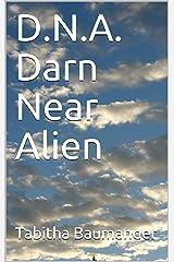 D.N.A. Darn Near Alien Kindle Edition