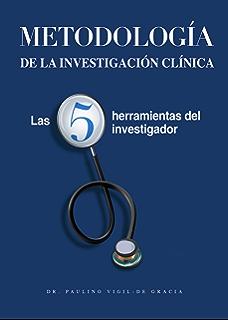 METODOLOGÍA DE LA INVESTIGACIÓN CLÍNICA:: Las 5 Herramientas del Investigador