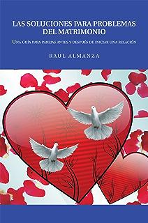 Las Soluciones Para Problemas Del Matrimonio: Una Guía Para Parejas Antes Y Después De Iniciar