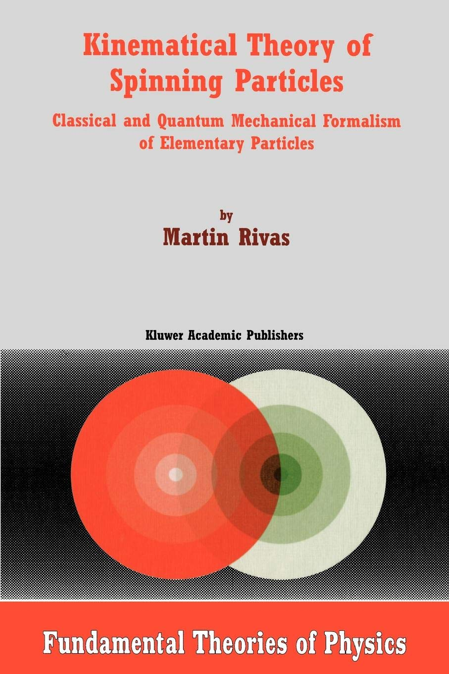 Kinematical Theory of Spinning Particles: Classical and Quantum Mechanical Formalism of Elementary Particles Fundamental Theories of Physics: Amazon.es: Rivas, M.: Libros en idiomas extranjeros