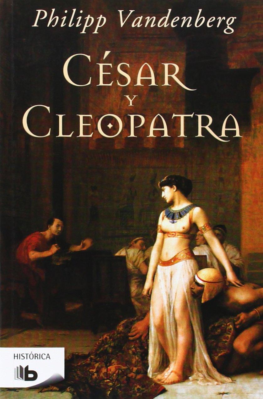 César y Cleopatra (B DE BOLSILLO) Tapa blanda – 11 jun 2014 Philipp Vandenberg Bbolsillo 8498728304 Historical - General