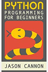 Python Programming for Beginners: An Introduction to the Python Computer Language and Computer Programming (Python, Python 3, Python Tutorial) Kindle Edition