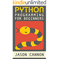 Python Programming for Beginners: An Introduction to the Python Computer Language and Computer Programming (Python…