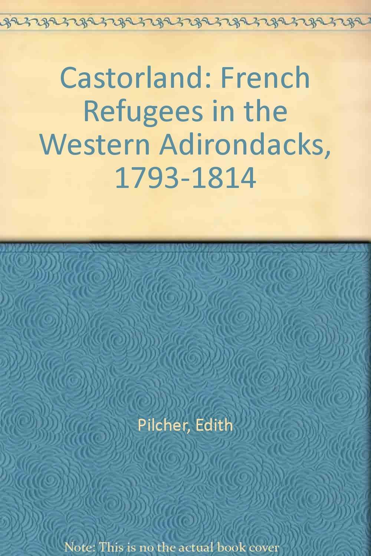 Castorland: French Refugees in the Western Adirondacks, 1793-1814 pdf