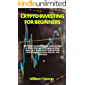 CRYPTO INVESTING FOR BEGINNERS: 2021-2022 Complete Basics Guide on How to Make Money with Cryptocurrency Assets and…