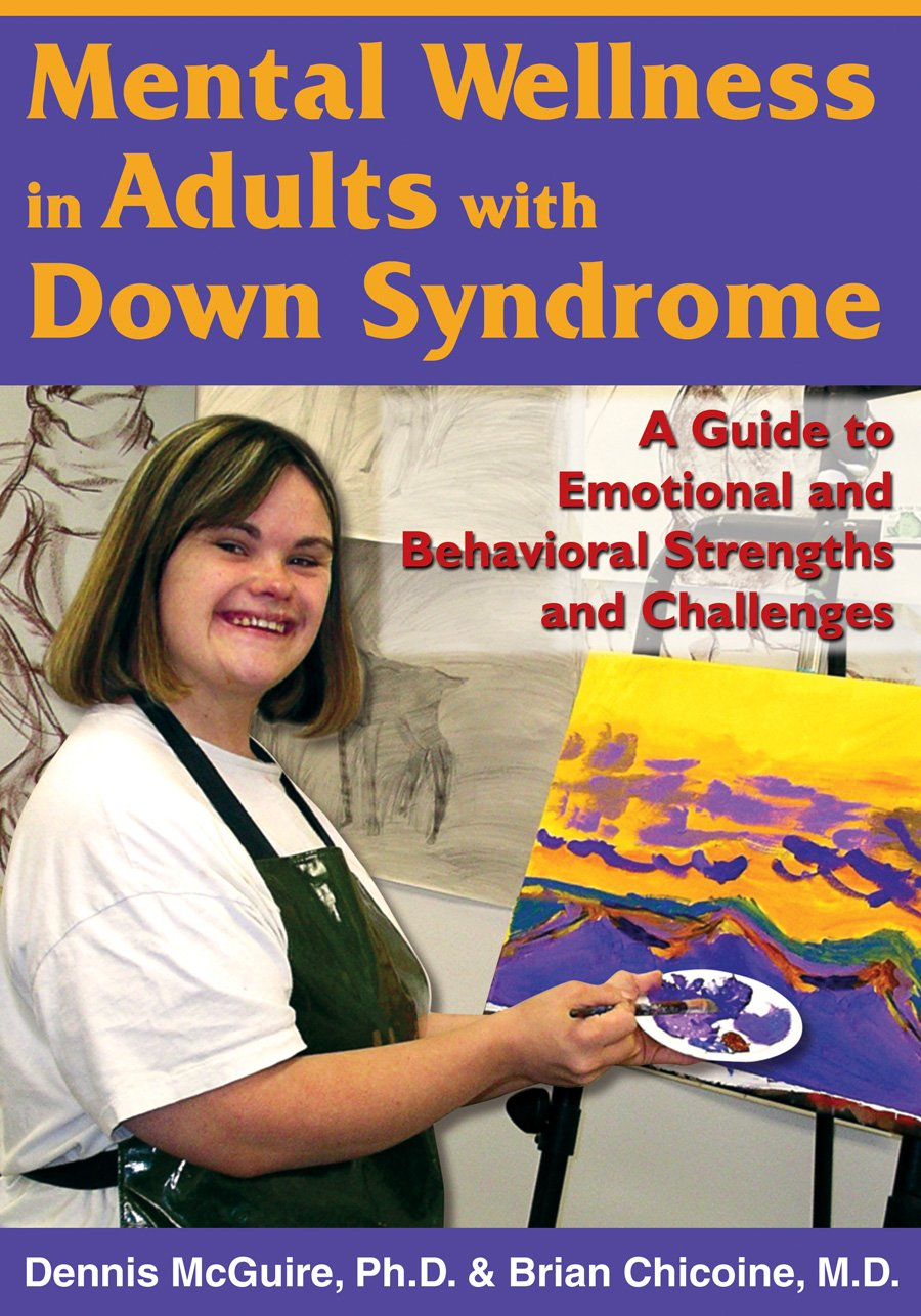 Mental Wellness in Adults with Down Syndrome: A Guide to Emotional and  Behavioral Strengths and Challenges eBook: Dennis McGuire, Brian Chicoine: