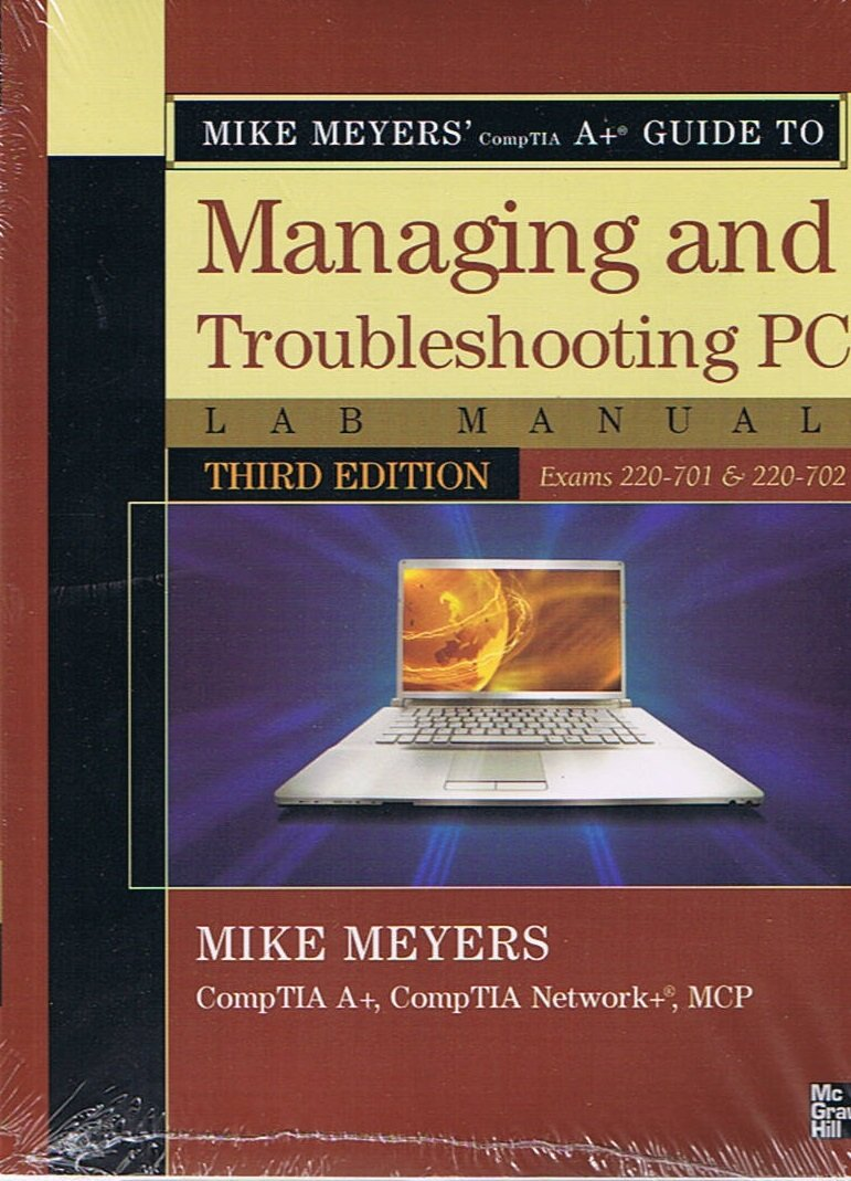 Mike Meyers' CompTIA A+ Guide to Managing and Troubleshooting PCs, Third  Edition, Exams 220-701 & 220-702, for UEI College: Mike Meyers & Debby  Hallcom, ...