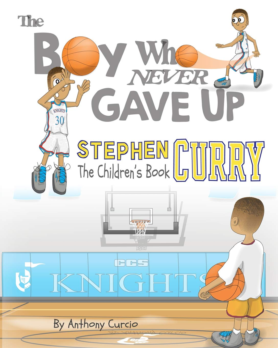 Stephen Curry  The Children's Book  The Boy Who Never Gave Up