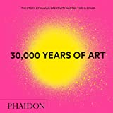 30,000 Years of Art : The Story of Human Creativity across Time and Space (mini format - includes 600 of the world's…