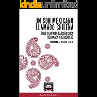 UN SON MEXICANO LLAMADO CHILENA: Baile y canto de la Costa Chica de Oaxaca y de Guerrero