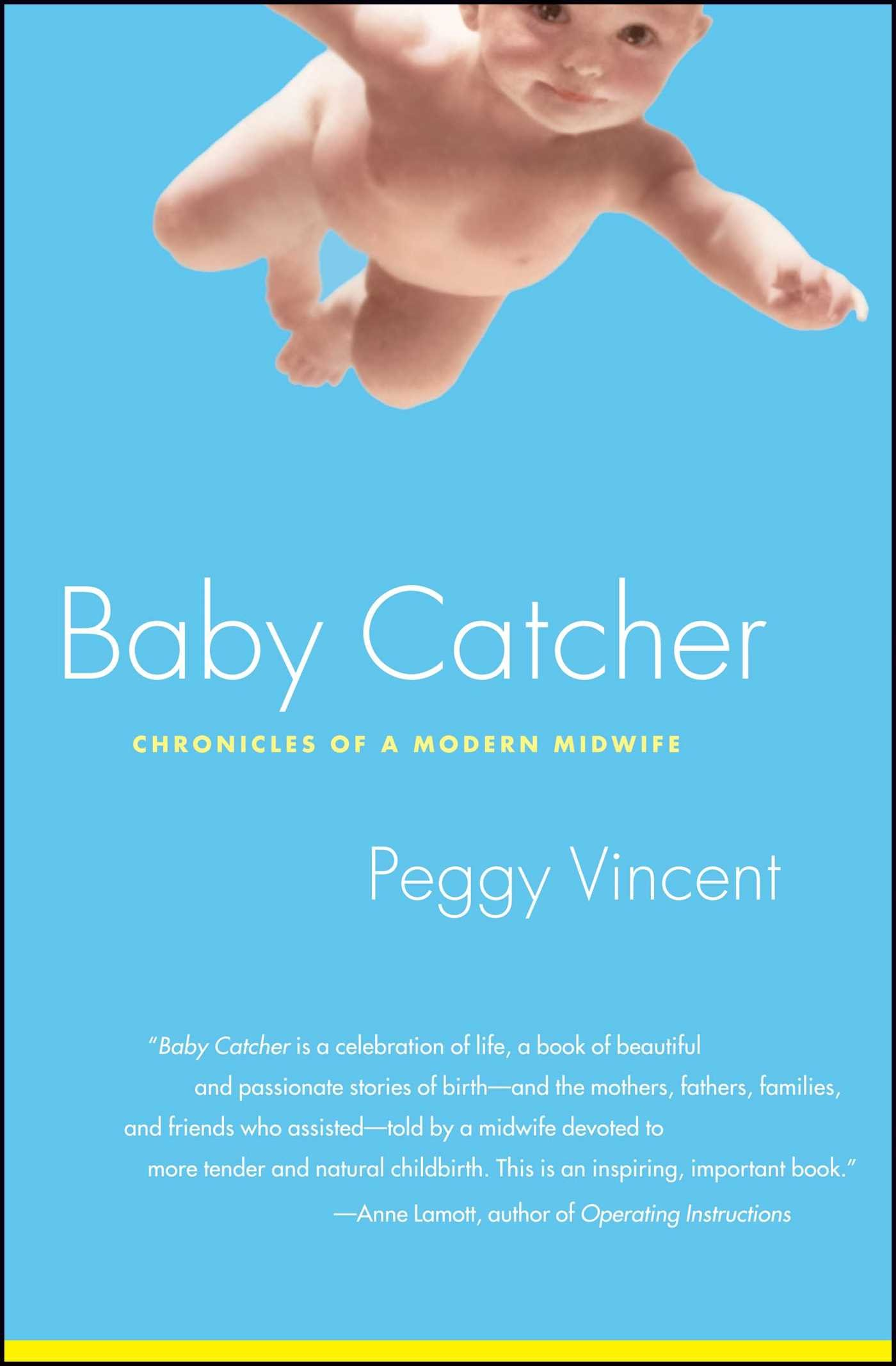 Baby Catcher Chronicles of a Modern Midwife Peggy Vincent