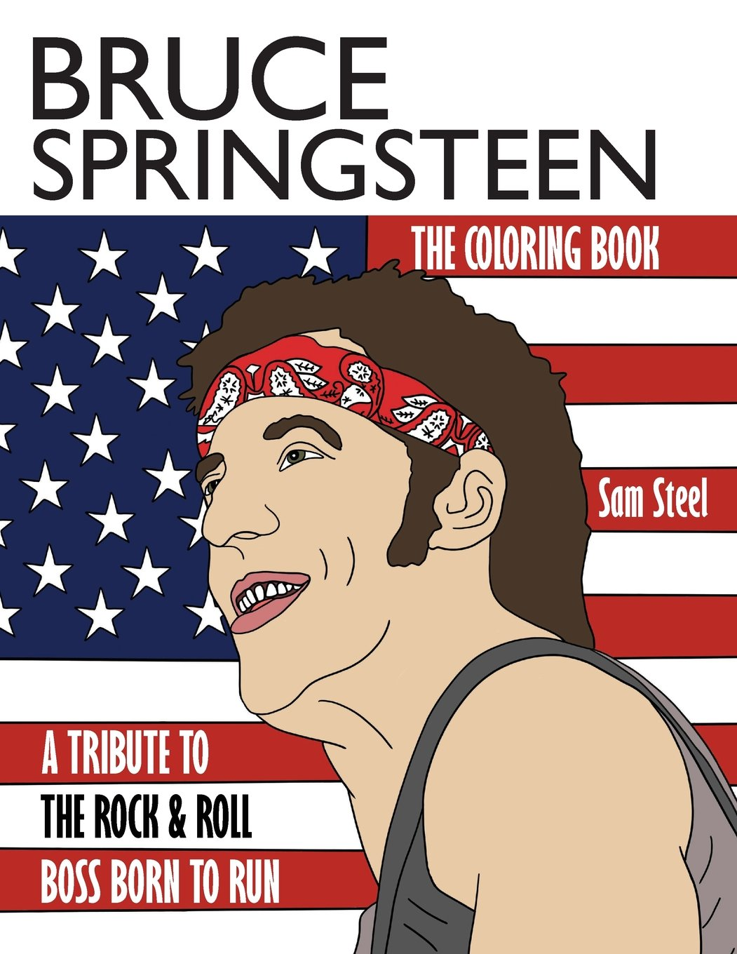 Bruce Springsteen The Coloring Book A Tribute To Rock Roll Boss Born Run Sam Steel 9781945887024 Amazon Books