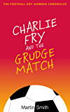 Charlie Fry and the Grudge Match: The Football Boy Wonder Chronicles Book 2: (Books for kids 7-12)