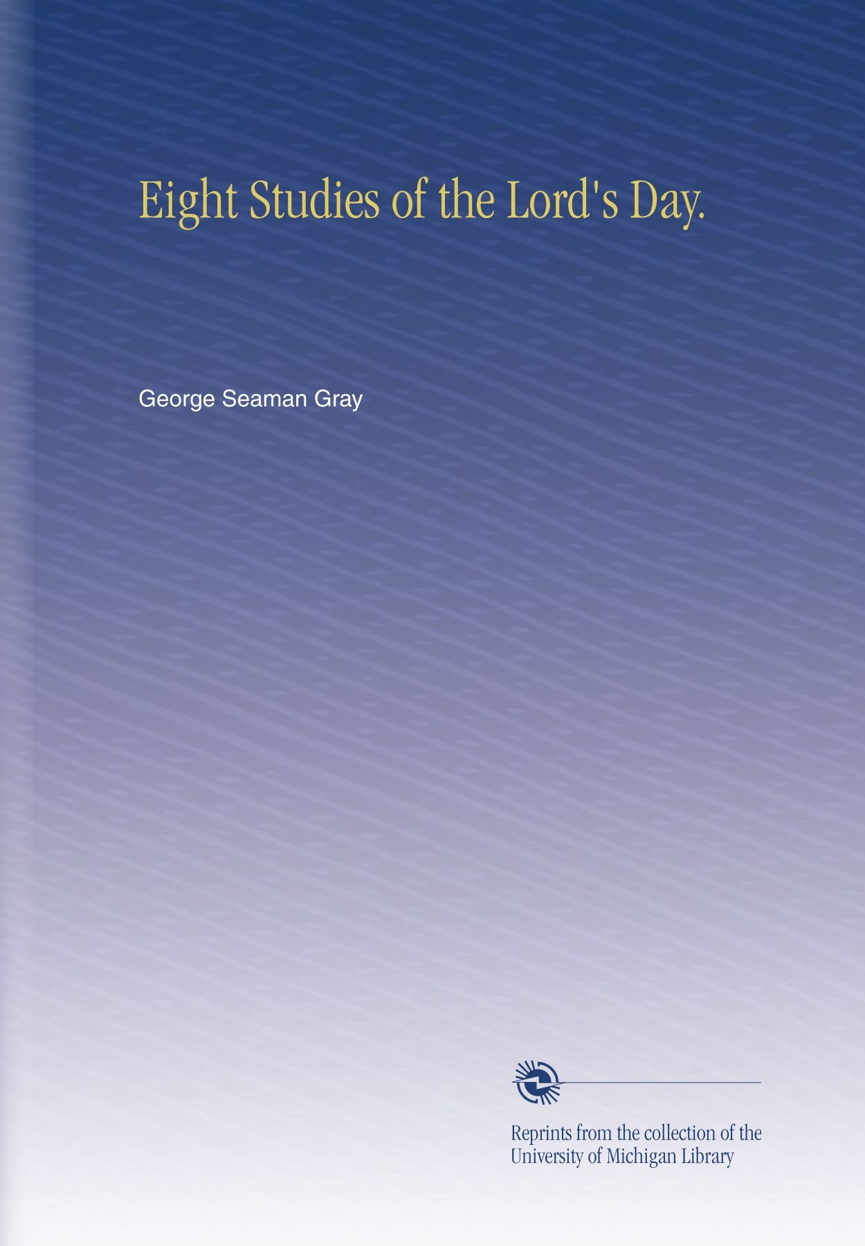 Eight Studies of the Lord's Day. ebook