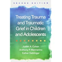 Treating Trauma and Traumatic Grief in Children and Adolescents 2ed